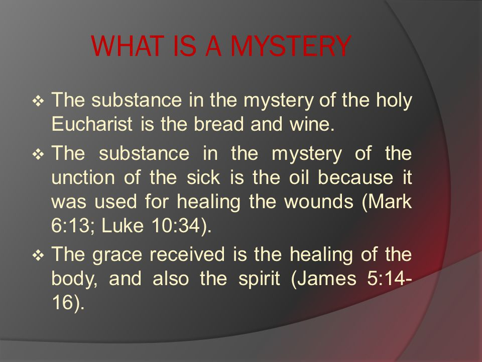 WHAT IS A MYSTERY  The substance in the mystery of the holy Eucharist is the bread and wine.