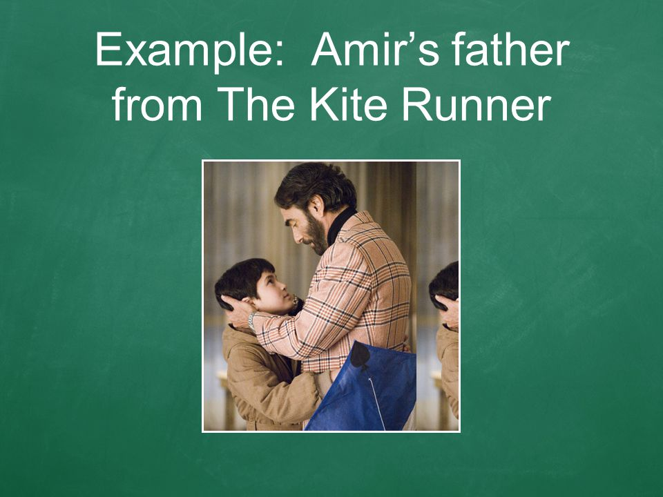 Example: Amir's father from The Kite Runner
