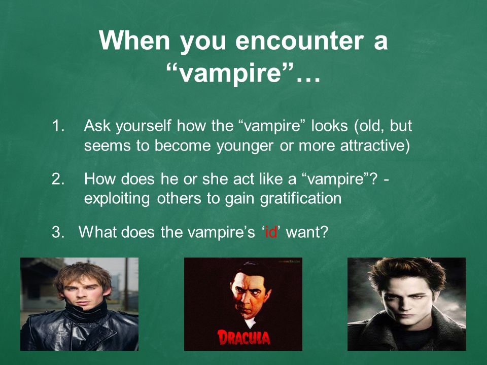 When you encounter a vampire … 1.