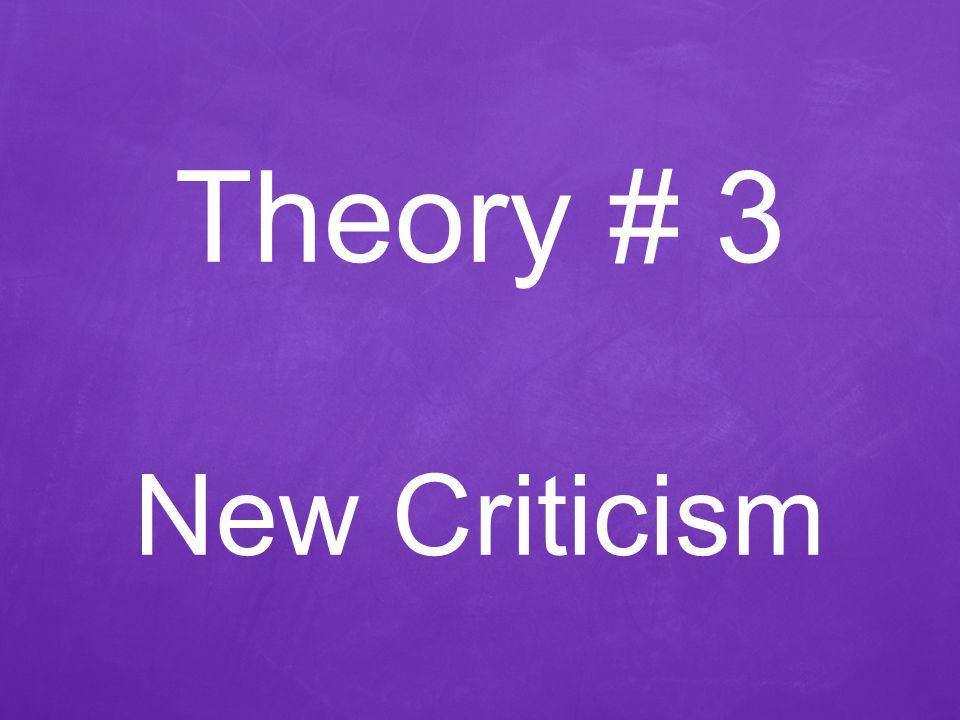 Theory # 3 New Criticism