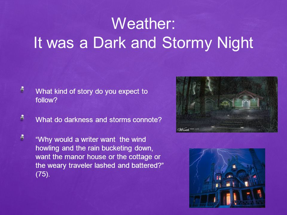 Weather: It was a Dark and Stormy Night What kind of story do you expect to follow.