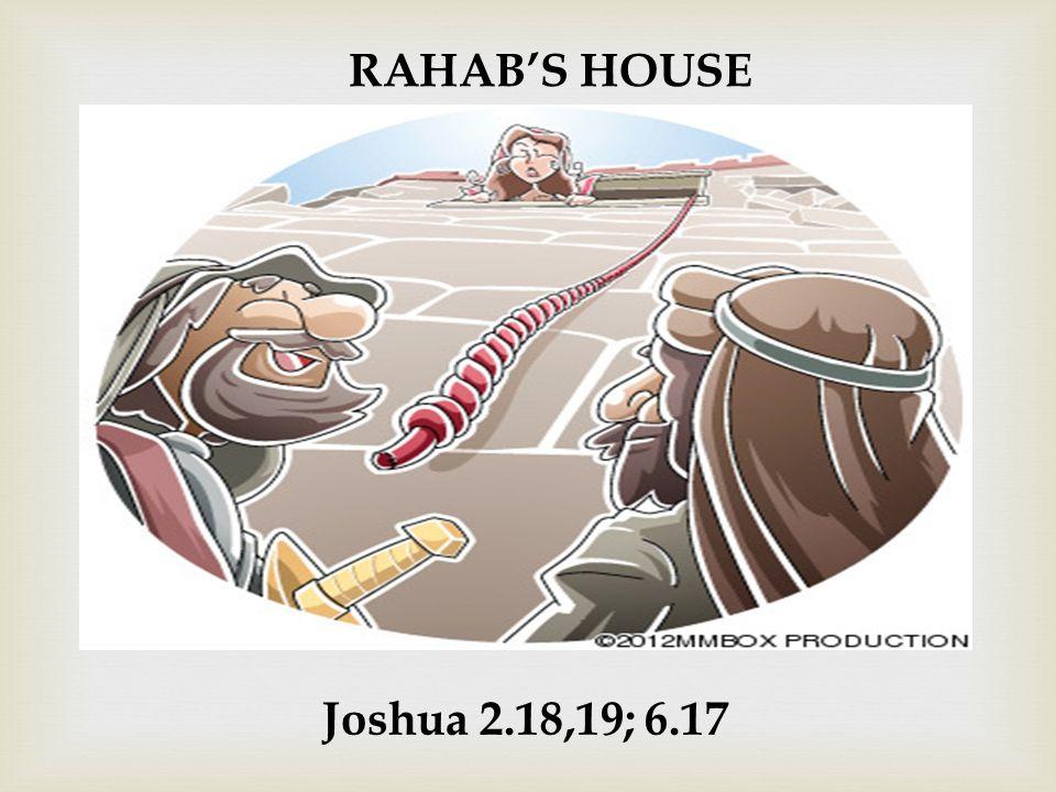 RAHAB'S HOUSE Joshua 2.18,19; 6.17