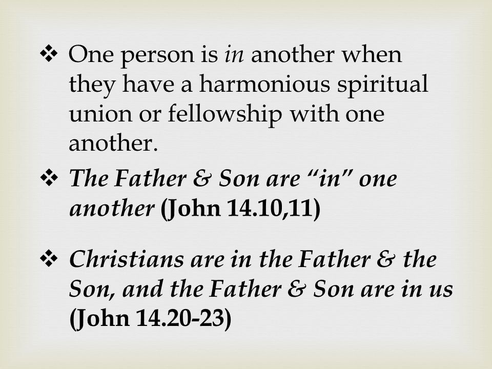  One person is in another when they have a harmonious spiritual union or fellowship with one another.