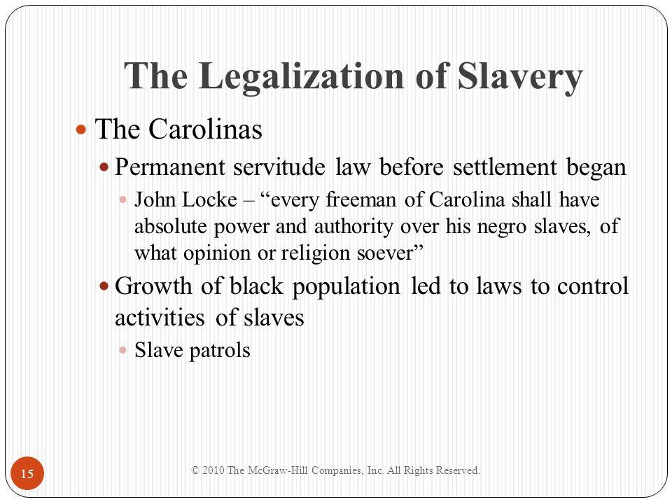 "The Legalization of Slavery The Carolinas Permanent servitude law before settlement began John Locke – ""every freeman of Carolina shall have absolute"