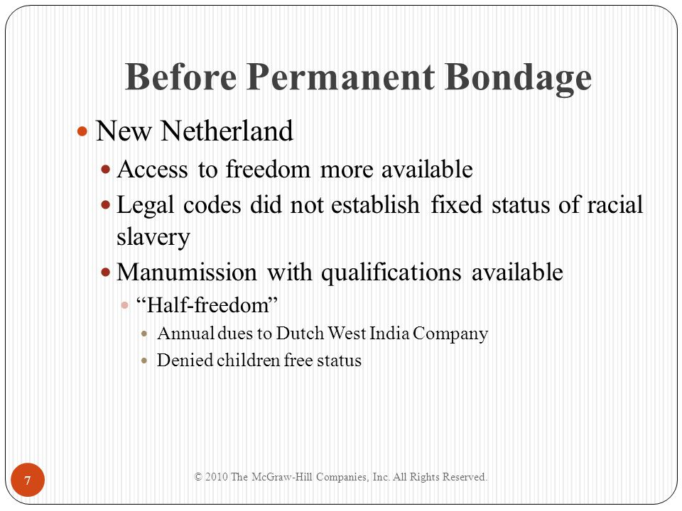 Before Permanent Bondage New Netherland Access to freedom more available Legal codes did not establish fixed status of racial slavery Manumission with
