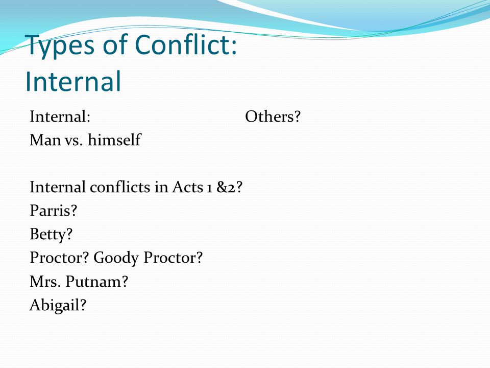 Types of Conflict: Internal Internal: Man vs.himself Internal conflicts in Acts 1 &2.
