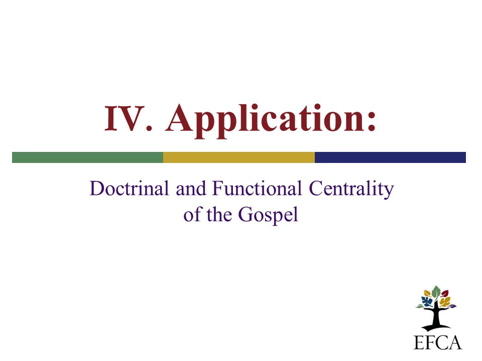 IV. Application: Doctrinal and Functional Centrality of the Gospel