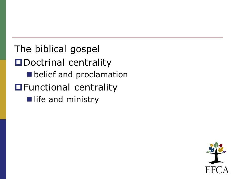 The biblical gospel  Doctrinal centrality belief and proclamation  Functional centrality life and ministry