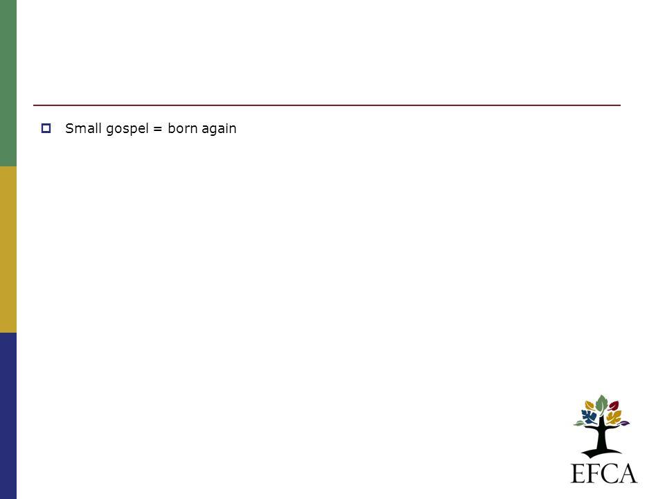  Small gospel = born again