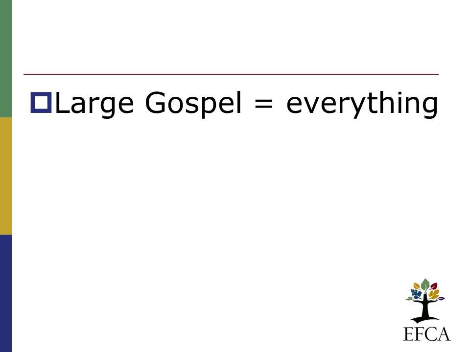  Large Gospel = everything