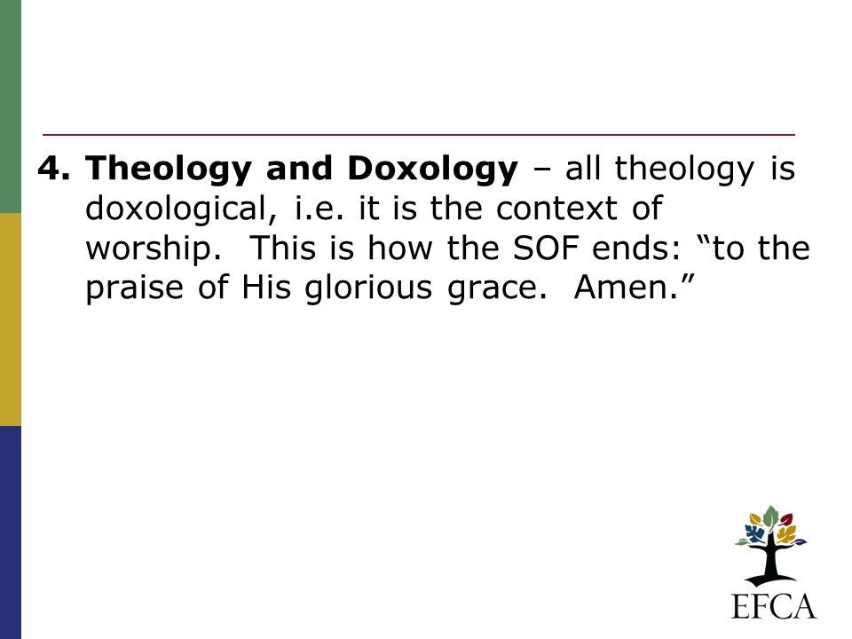 4. Theology and Doxology – all theology is doxological, i.e.