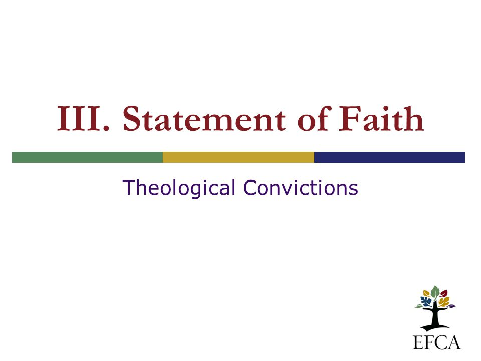 III. Statement of Faith Theological Convictions