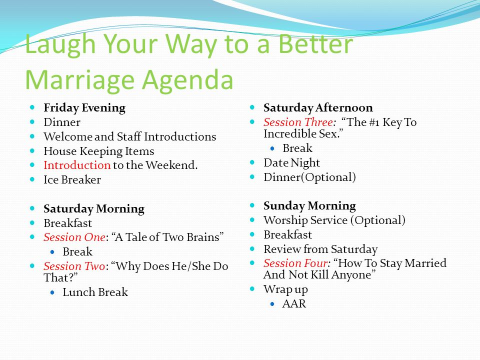 Laugh Your Way to a Better Marriage Agenda Friday Evening Dinner Welcome and Staff Introductions House Keeping Items Introduction to the Weekend.