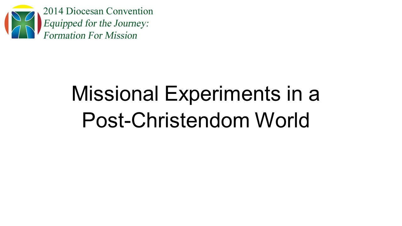 Missional Experiments in a Post-Christendom World