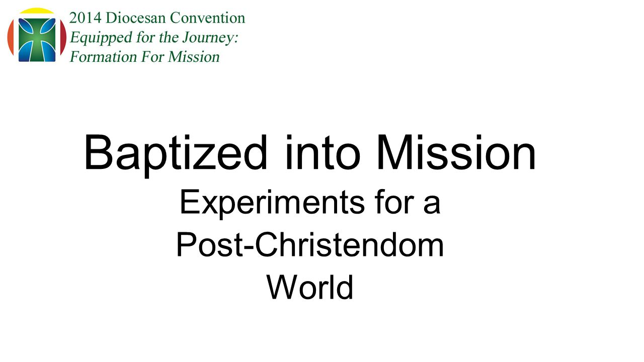Baptized into Mission Experiments for a Post-Christendom World