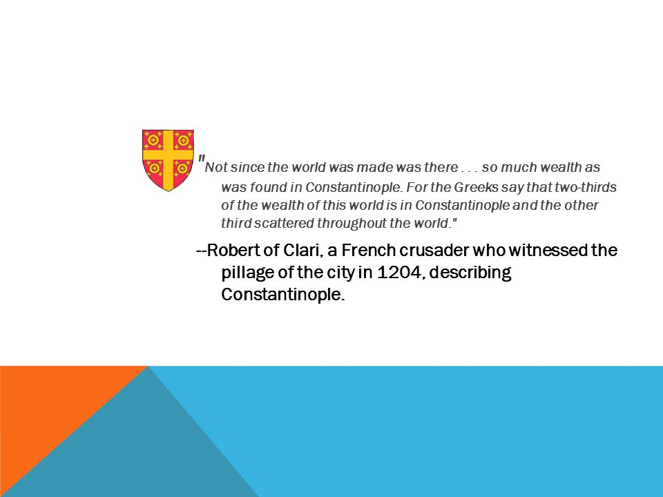 Not since the world was made was there... so much wealth as was found in Constantinople.