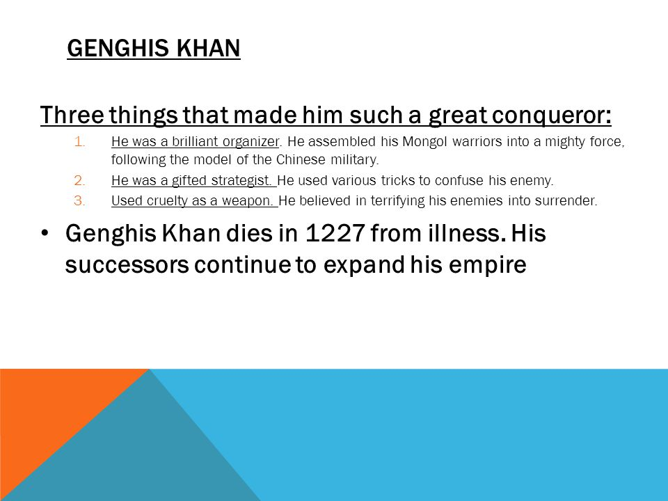 GENGHIS KHAN Three things that made him such a great conqueror: 1.He was a brilliant organizer.