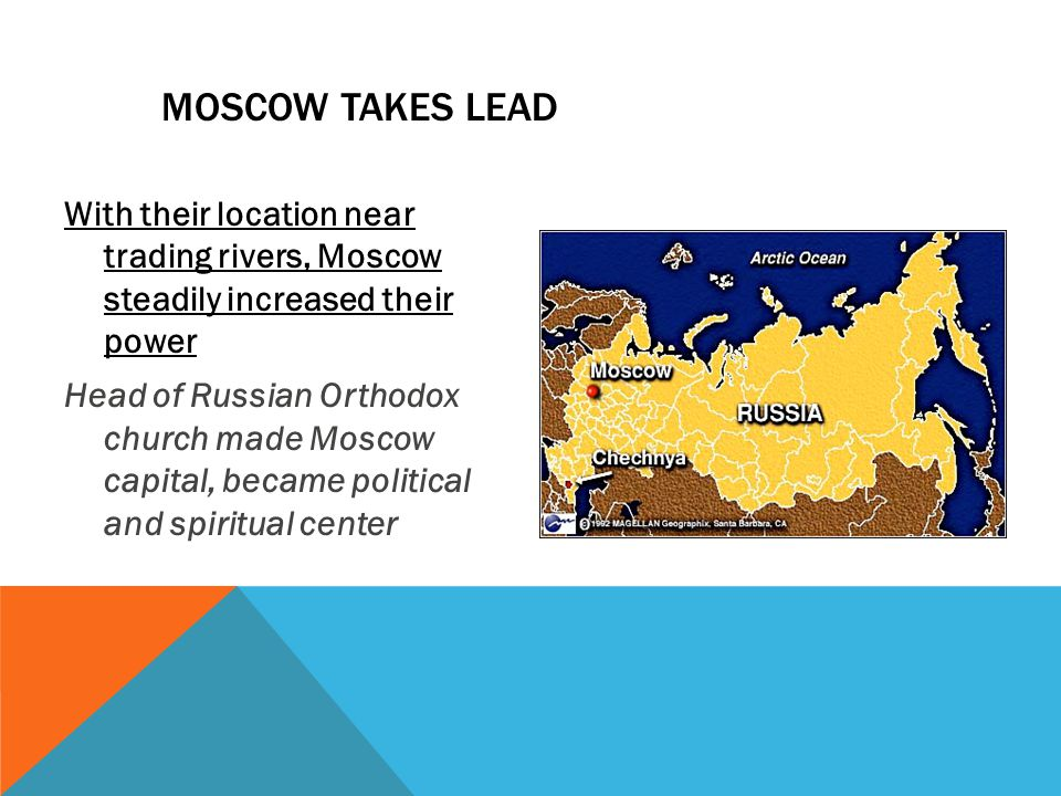 MOSCOW TAKES LEAD With their location near trading rivers, Moscow steadily increased their power Head of Russian Orthodox church made Moscow capital, became political and spiritual center