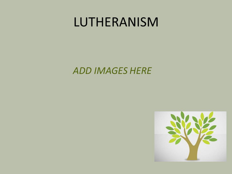 LUTHERANISM ADD IMAGES HERE