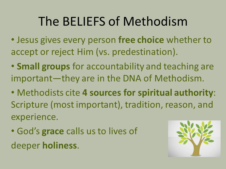 The BELIEFS of Methodism Jesus gives every person free choice whether to accept or reject Him (vs. predestination). Small groups for accountability an