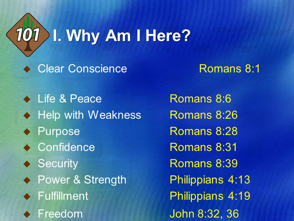  Clear Conscience Romans 8:1  Life & Peace Romans 8:6  Help with Weakness Romans 8:26  Purpose Romans 8:28  Confidence Romans 8:31  Security Rom