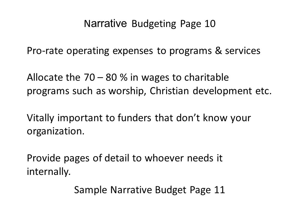 N arrative Budgeting Page 10 Pro-rate operating expenses to programs & services Allocate the 70 – 80 % in wages to charitable programs such as worship, Christian development etc.