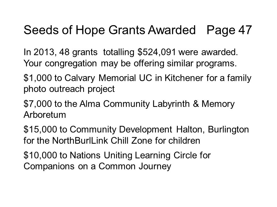 Seeds of Hope Grants Awarded Page 47 In 2013, 48 grants totalling $524,091 were awarded.