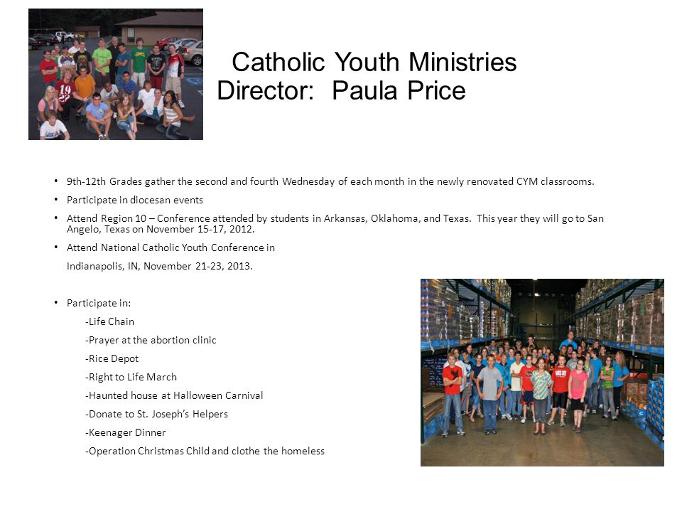 Catholic Youth Ministries Director: Paula Price 9th-12th Grades gather the second and fourth Wednesday of each month in the newly renovated CYM classrooms.