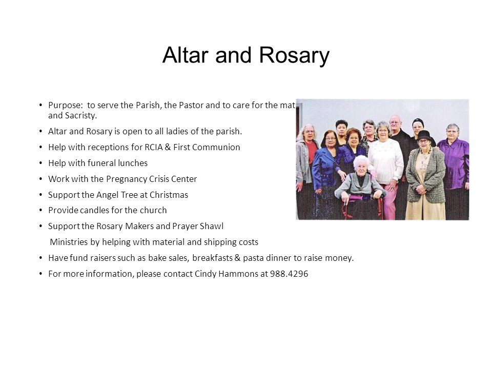 Altar and Rosary Purpose: to serve the Parish, the Pastor and to care for the material needs pertaining to the Sanctuary and Sacristy.