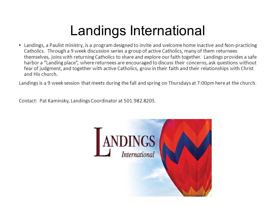 Landings International Landings, a Paulist ministry, is a program designed to invite and welcome home inactive and Non-practicing Catholics.