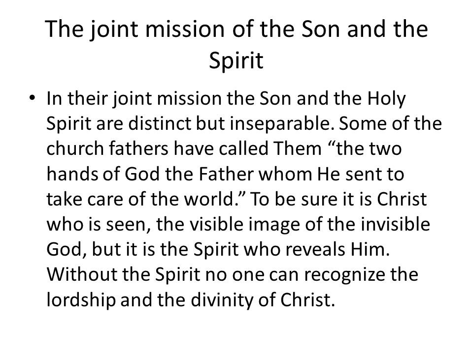 The joint mission of the Son and the Spirit Jesus is Christ, anointed, because the Spirit is His anointing and everything that occurs from the incarnation on derives from this fullness.