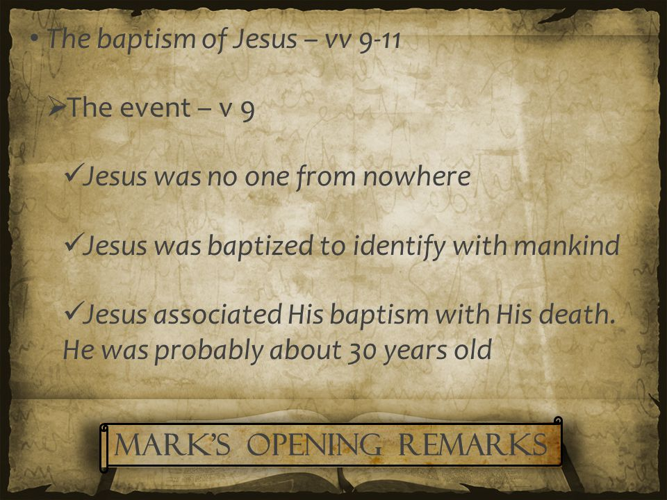  The affirmation of Jesus' authority – vv 10-11 Mark uses immediately 42 times The heavens were torn open (Isaiah 64:1) The dove descending was a symbol of humility The Father's voice expressed approval of Jesus Jesus officially began His public ministry here Mark's Opening remarks