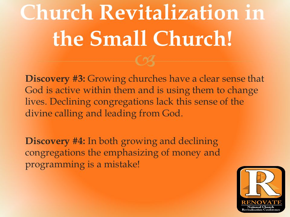  Church Revitalization in the Small Church! Discovery #3: Growing churches have a clear sense that God is active within them and is using them to cha