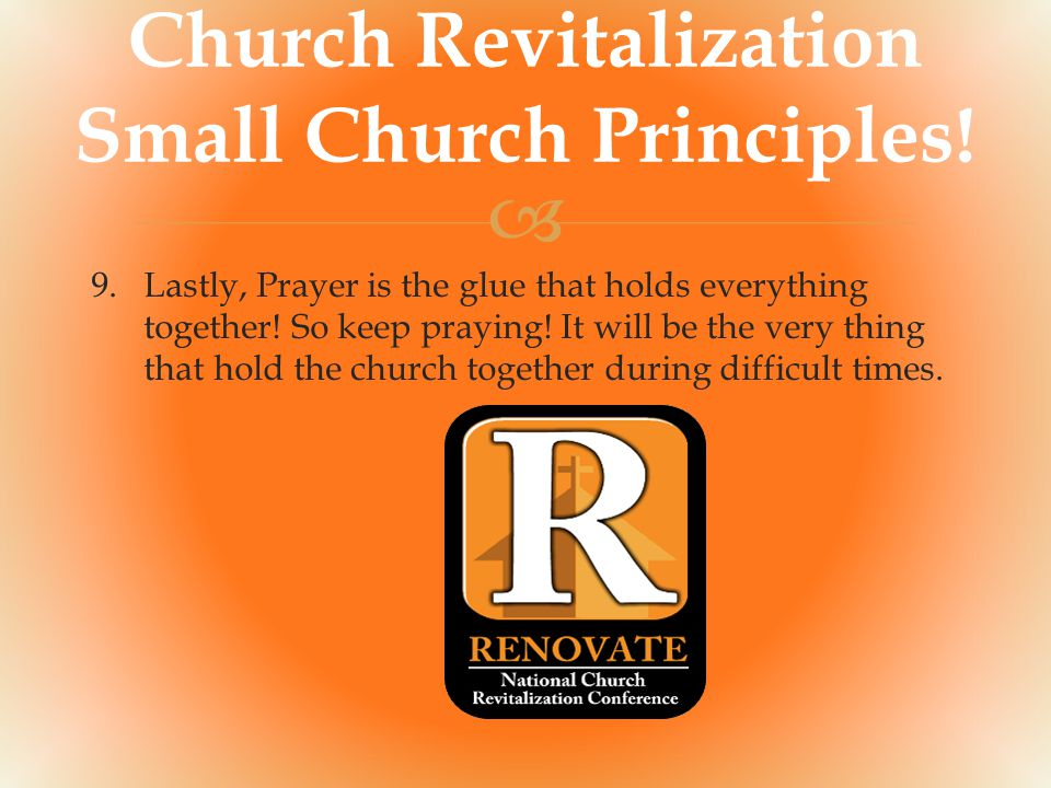  Church Revitalization Small Church Principles! 9.Lastly, Prayer is the glue that holds everything together! So keep praying! It will be the very thi
