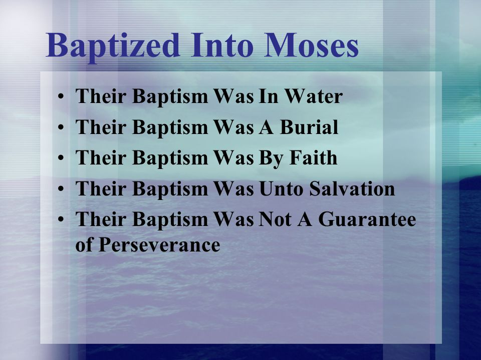 Baptized Into Moses Their Baptism Was In Water Their Baptism Was A Burial Their Baptism Was By Faith Their Baptism Was Unto Salvation Their Baptism Wa