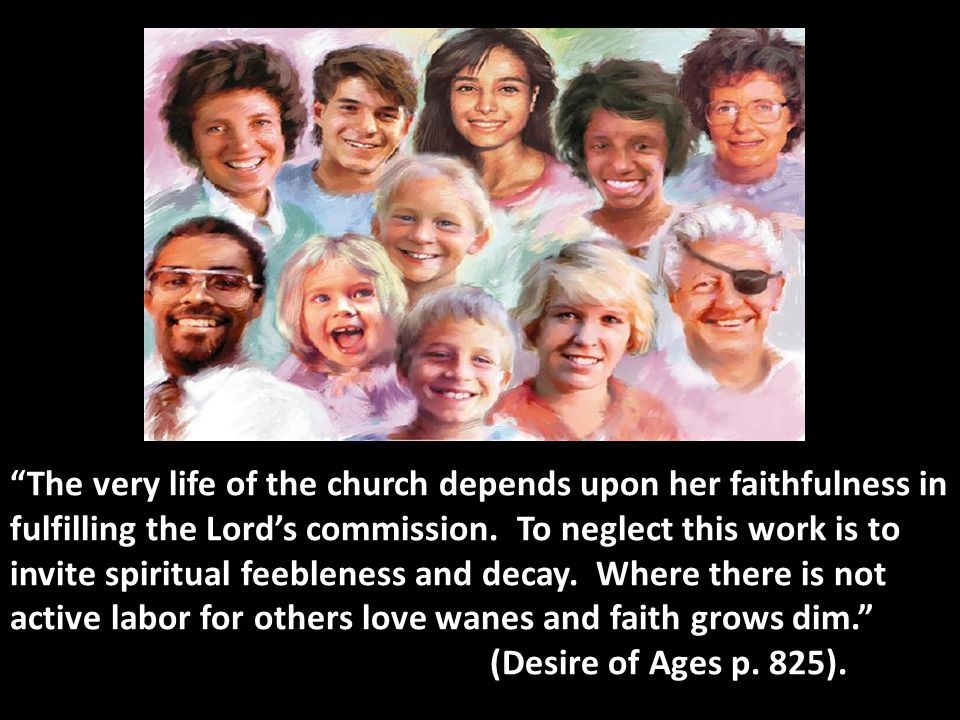 The very life of the church depends upon her faithfulness in fulfilling the Lord's commission.