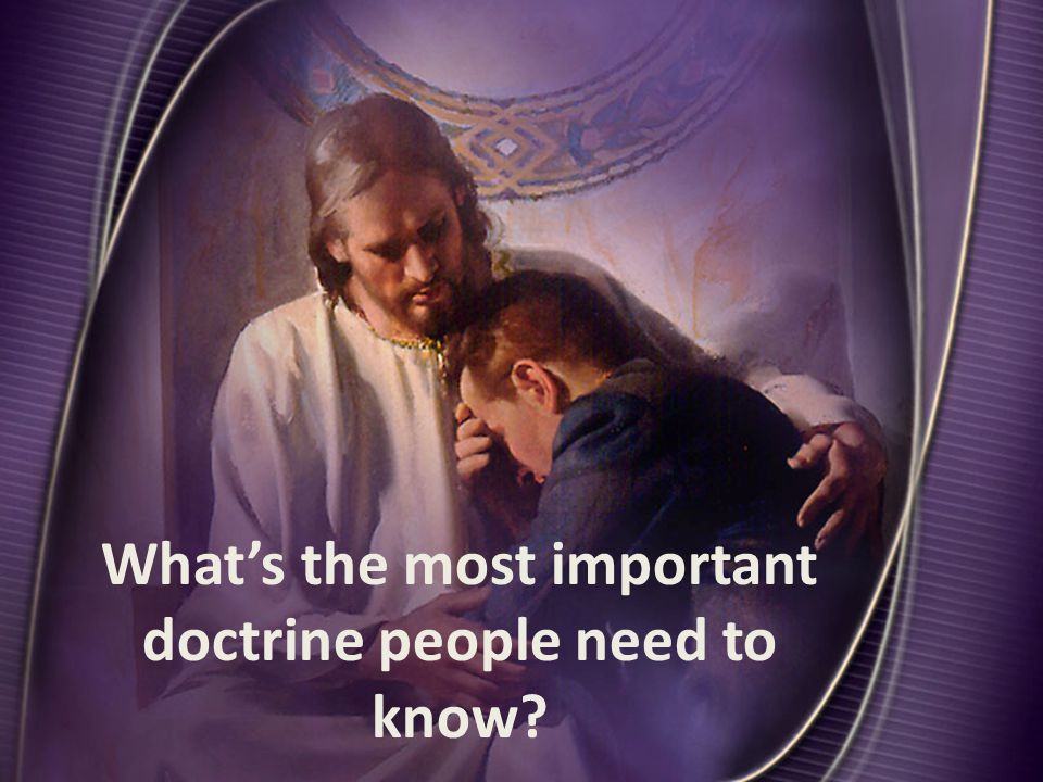 What's the most important doctrine people need to know