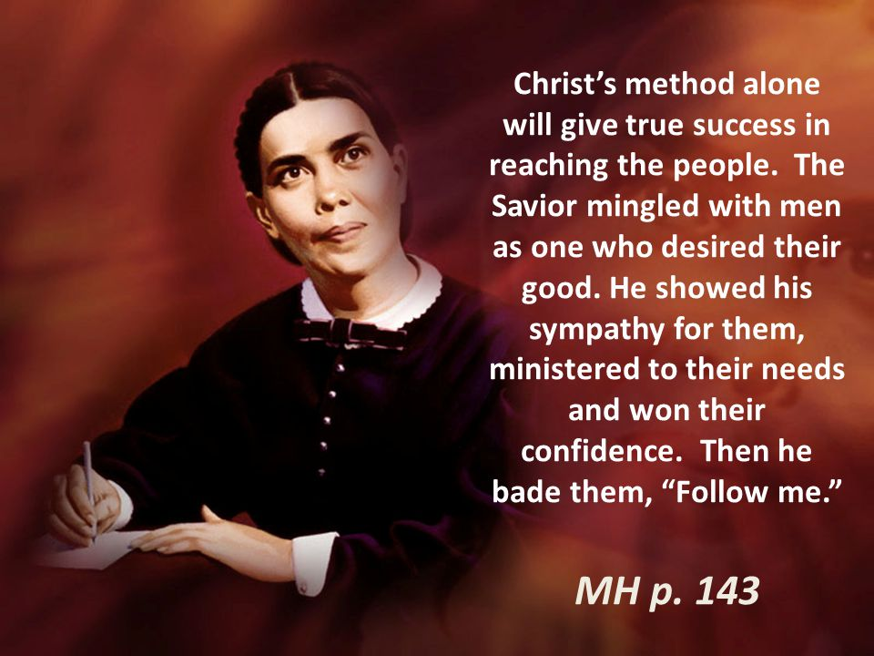 Christ's method alone will give true success in reaching the people.