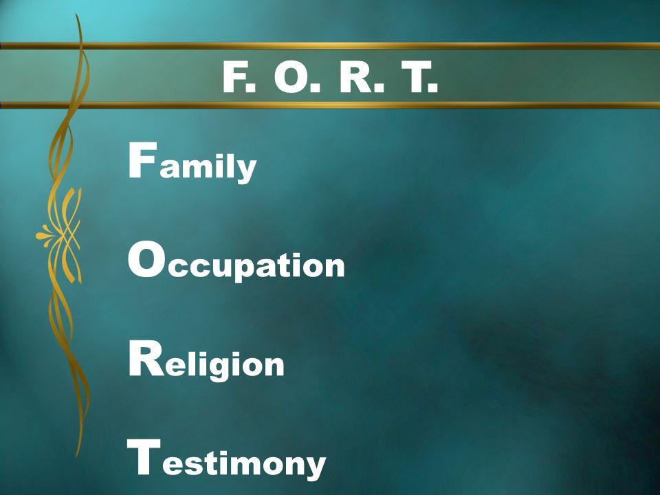 F. O. R. T. F amily O ccupation R eligion T estimony