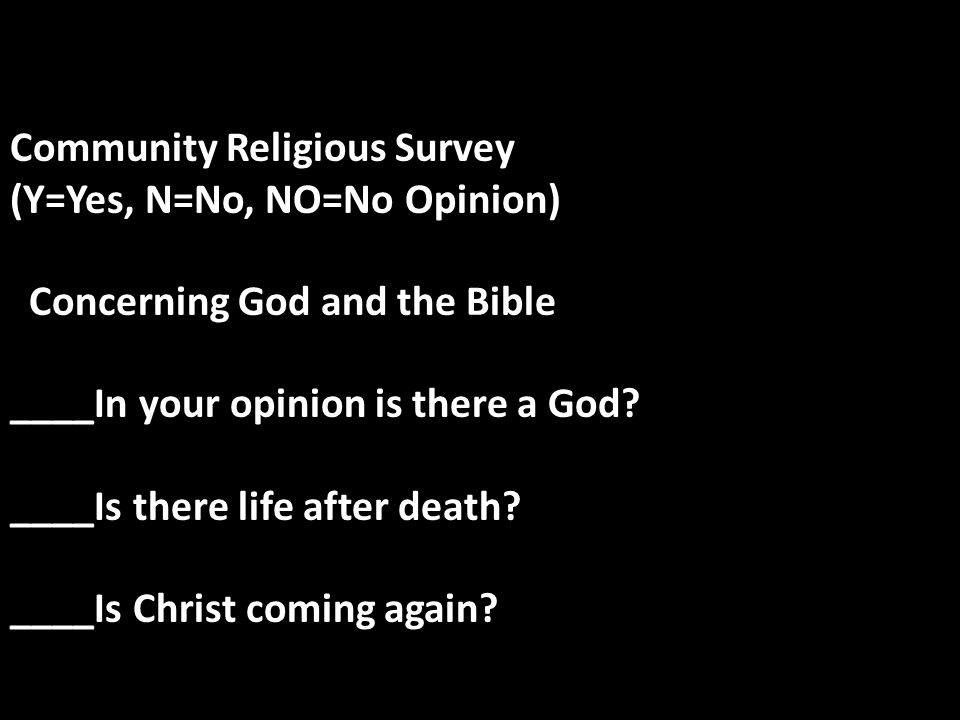Community Religious Surveys Community Religious Survey (Y=Yes, N=No, NO=No Opinion) Concerning God and the Bible ____In your opinion is there a God? _