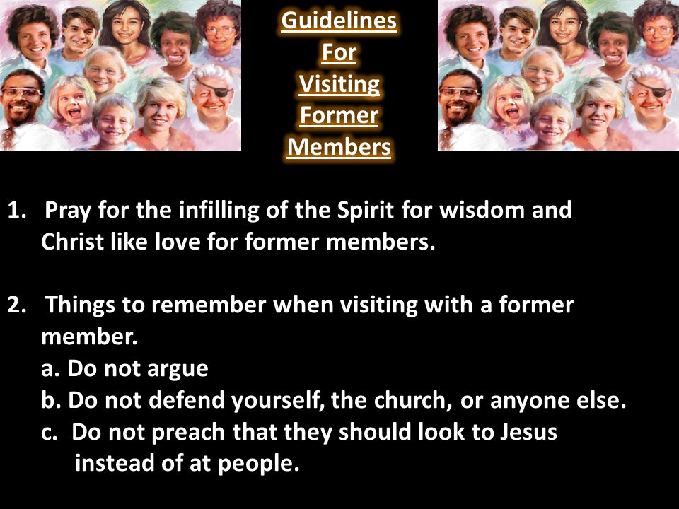 1. Pray for the infilling of the Spirit for wisdom and Christ like love for former members.