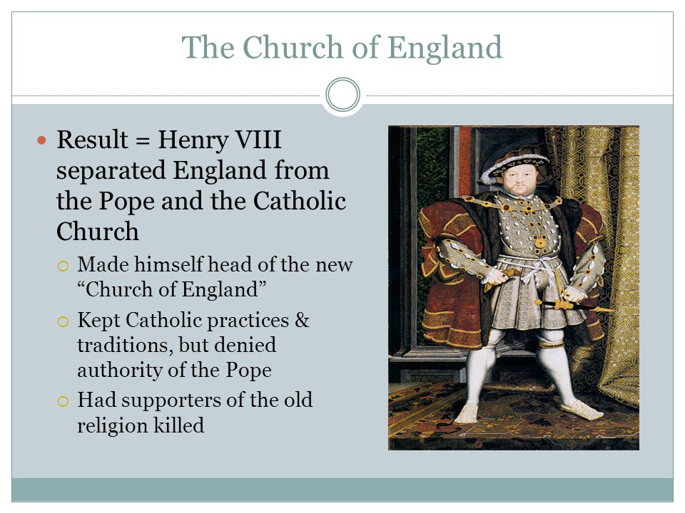 "The Church of England Result = Henry VIII separated England from the Pope and the Catholic Church  Made himself head of the new ""Church of England"" "