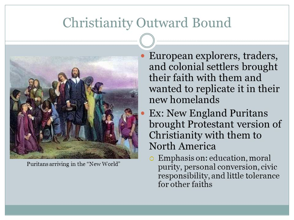 Christianity Outward Bound European explorers, traders, and colonial settlers brought their faith with them and wanted to replicate it in their new ho