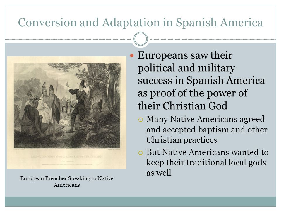 Conversion and Adaptation in Spanish America Europeans saw their political and military success in Spanish America as proof of the power of their Chri