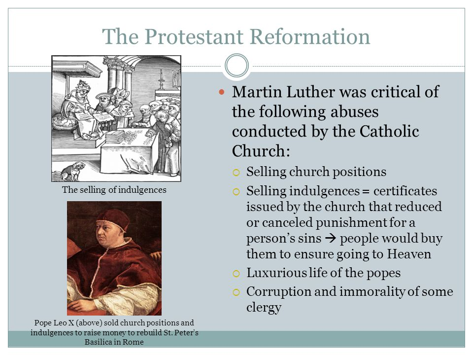 The Protestant Reformation Martin Luther was critical of the following abuses conducted by the Catholic Church:  Selling church positions  Selling i