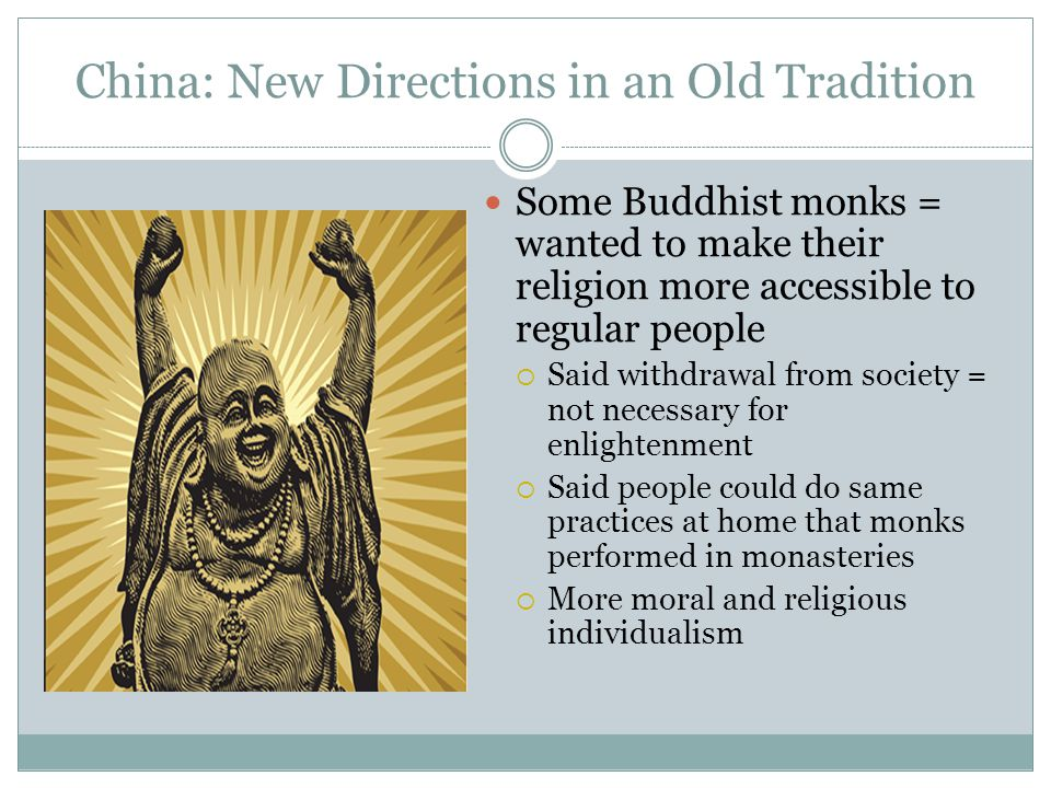 China: New Directions in an Old Tradition Some Buddhist monks = wanted to make their religion more accessible to regular people  Said withdrawal from