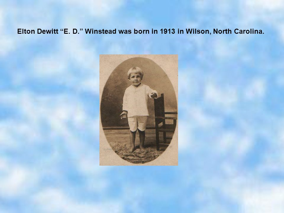 Elton Dewitt E. D. Winstead was born in 1913 in Wilson, North Carolina.
