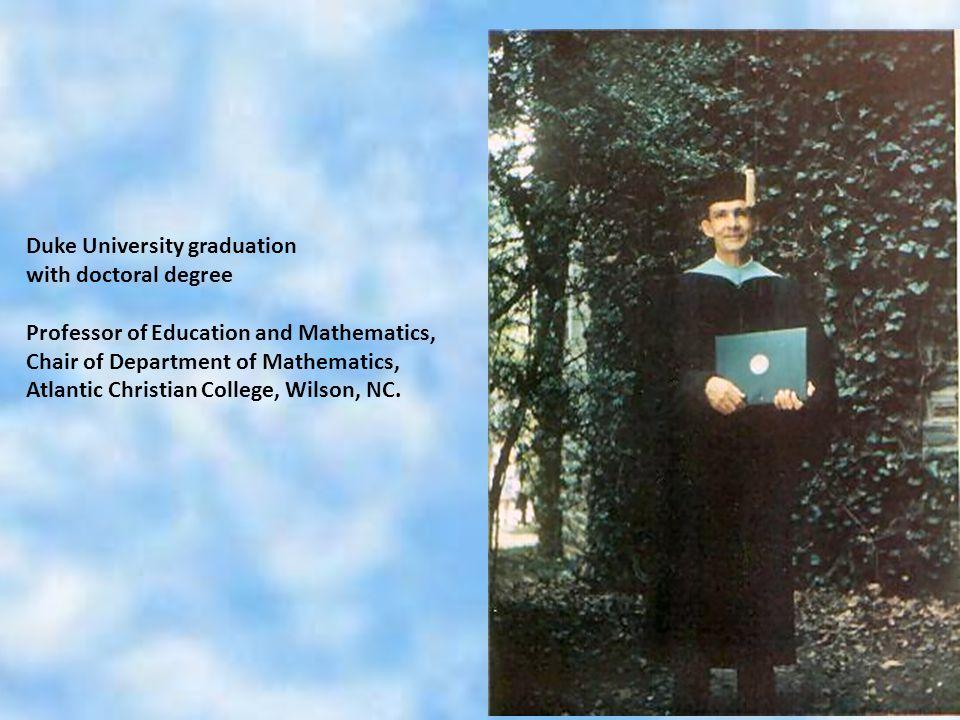 Duke University graduation with doctoral degree Professor of Education and Mathematics, Chair of Department of Mathematics, Atlantic Christian College