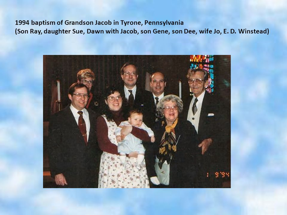 1994 baptism of Grandson Jacob in Tyrone, Pennsylvania (Son Ray, daughter Sue, Dawn with Jacob, son Gene, son Dee, wife Jo, E. D. Winstead)
