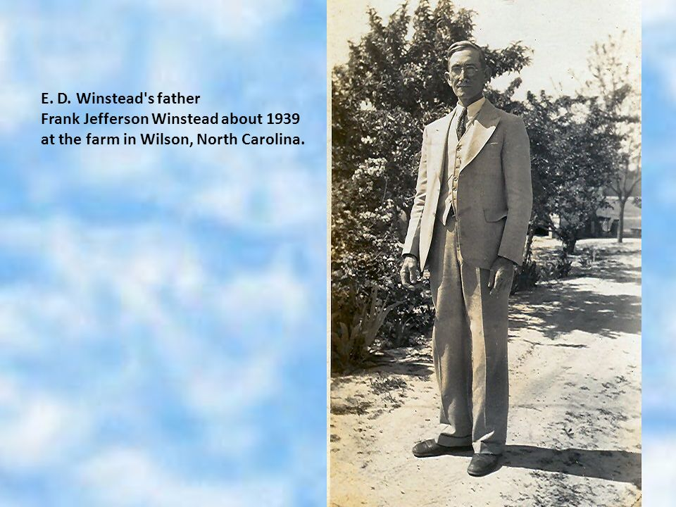 E. D. Winstead s father Frank Jefferson Winstead about 1939 at the farm in Wilson, North Carolina.